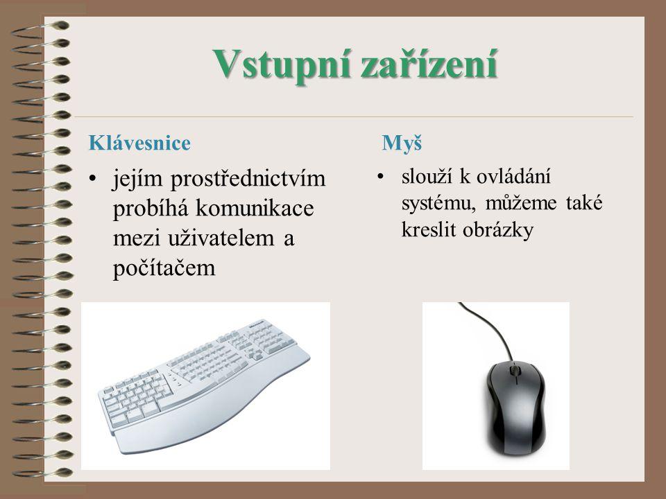 Vstupní zařízení Klávesnice. Myš. jejím prostřednictvím probíhá komunikace mezi uživatelem a počítačem.