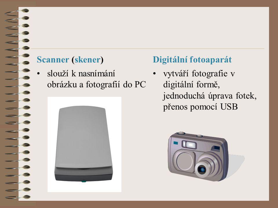 Scanner (skener) Digitální fotoaparát. slouží k nasnímání obrázku a fotografií do PC.