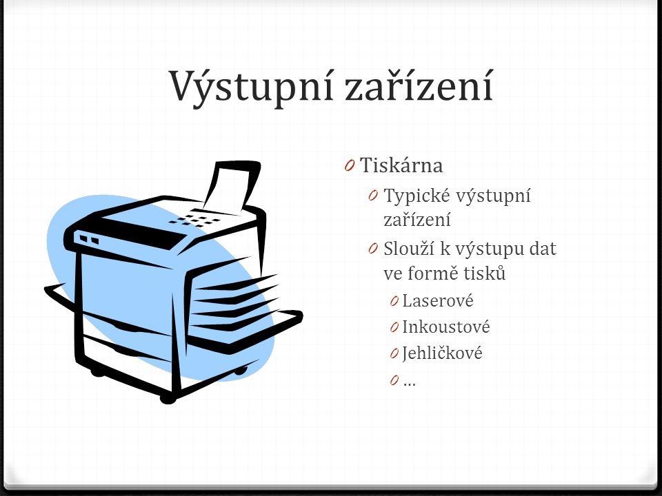 Výstupní zařízení Tiskárna Typické výstupní zařízení