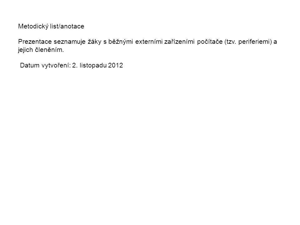 Metodický list/anotace Prezentace seznamuje žáky s běžnými externími zařízeními počítače (tzv.