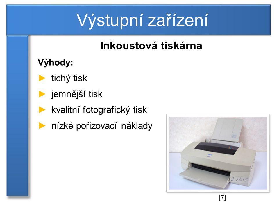 Výstupní zařízení Inkoustová tiskárna Výhody: tichý tisk jemnější tisk
