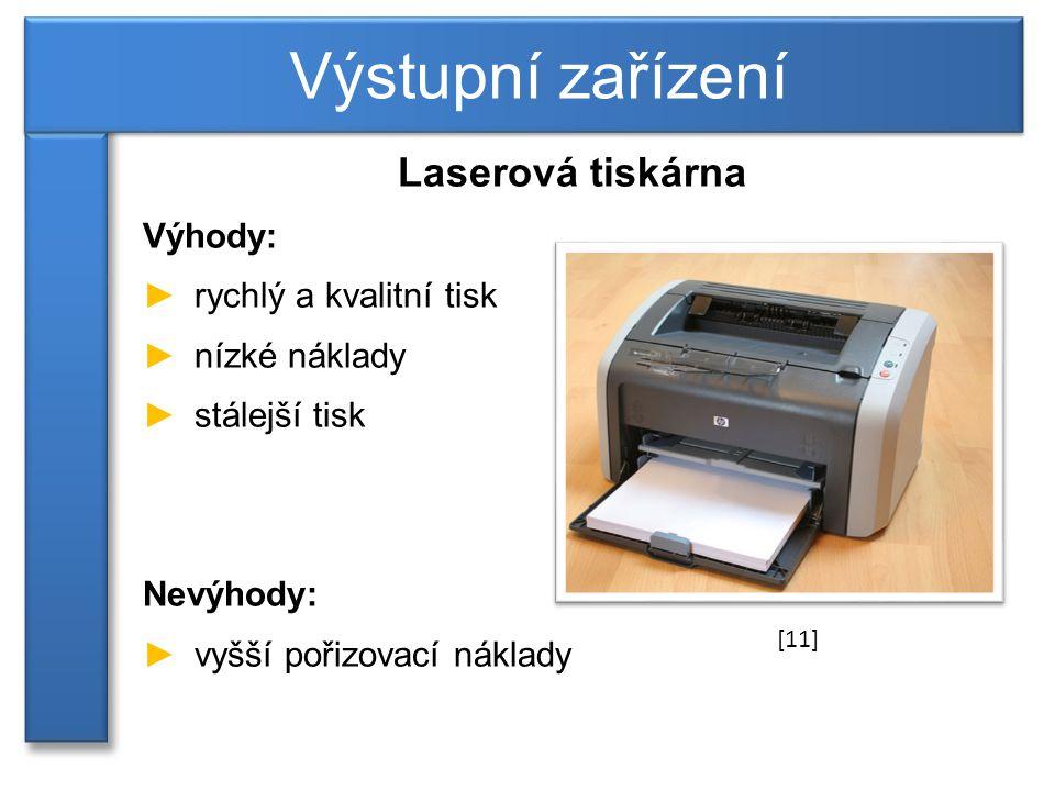 Výstupní zařízení Laserová tiskárna Výhody: rychlý a kvalitní tisk