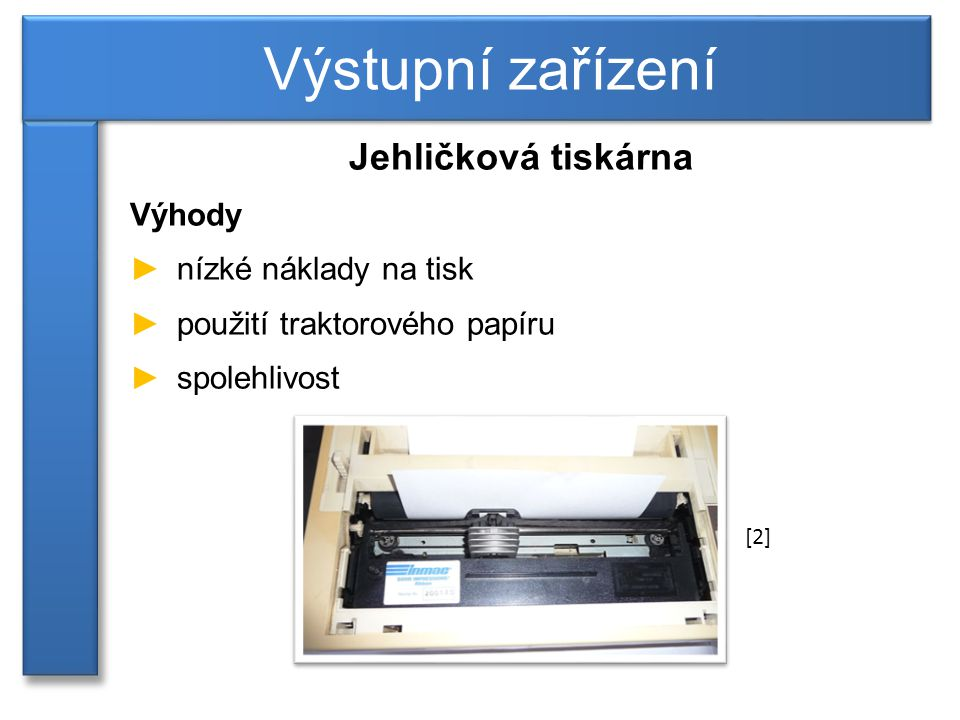 Výstupní zařízení Jehličková tiskárna Výhody nízké náklady na tisk