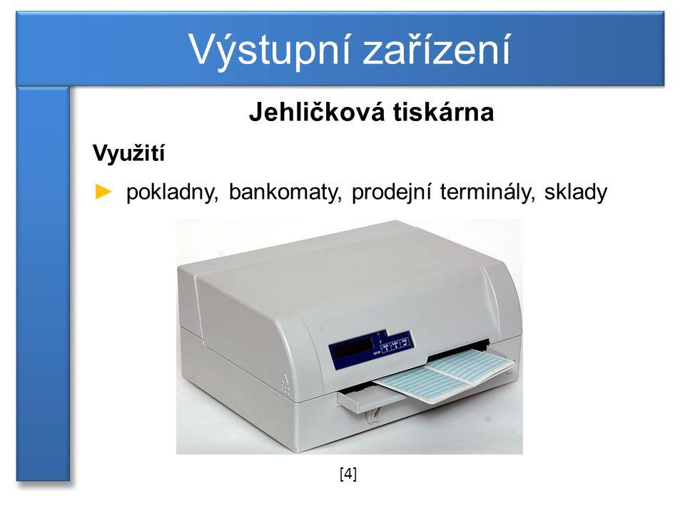 Výstupní zařízení Jehličková tiskárna Využití