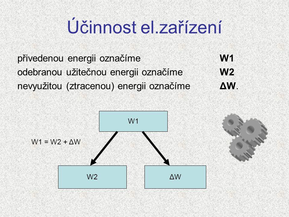 Účinnost el.zařízení přivedenou energii označíme W1