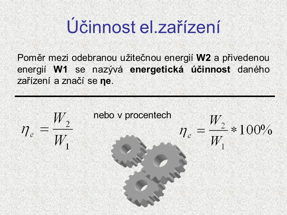 Účinnost el.zařízení Poměr mezi odebranou užitečnou energií W2 a přivedenou energií W1 se nazývá energetická účinnost daného zařízení a značí se ηe.