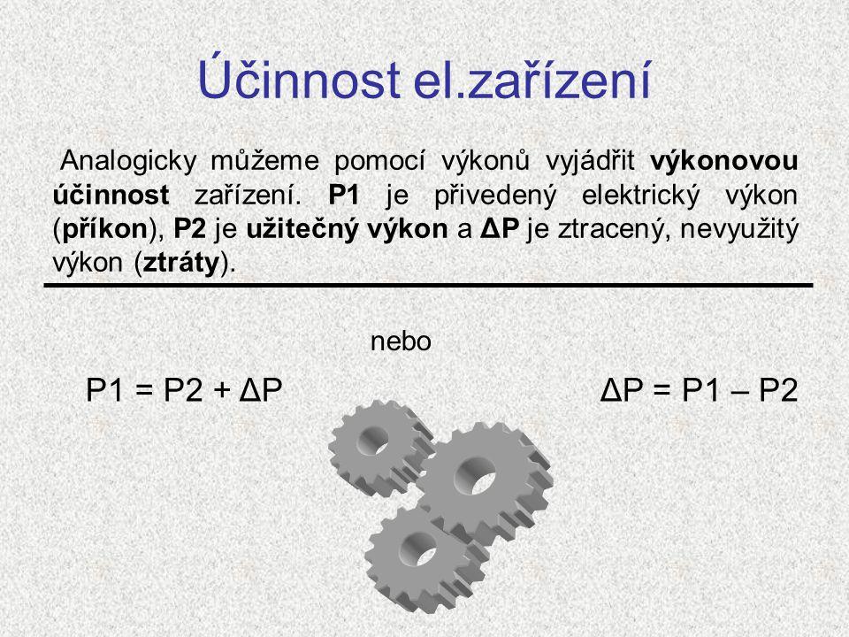 Účinnost el.zařízení P1 = P2 + ΔP ΔP = P1 – P2