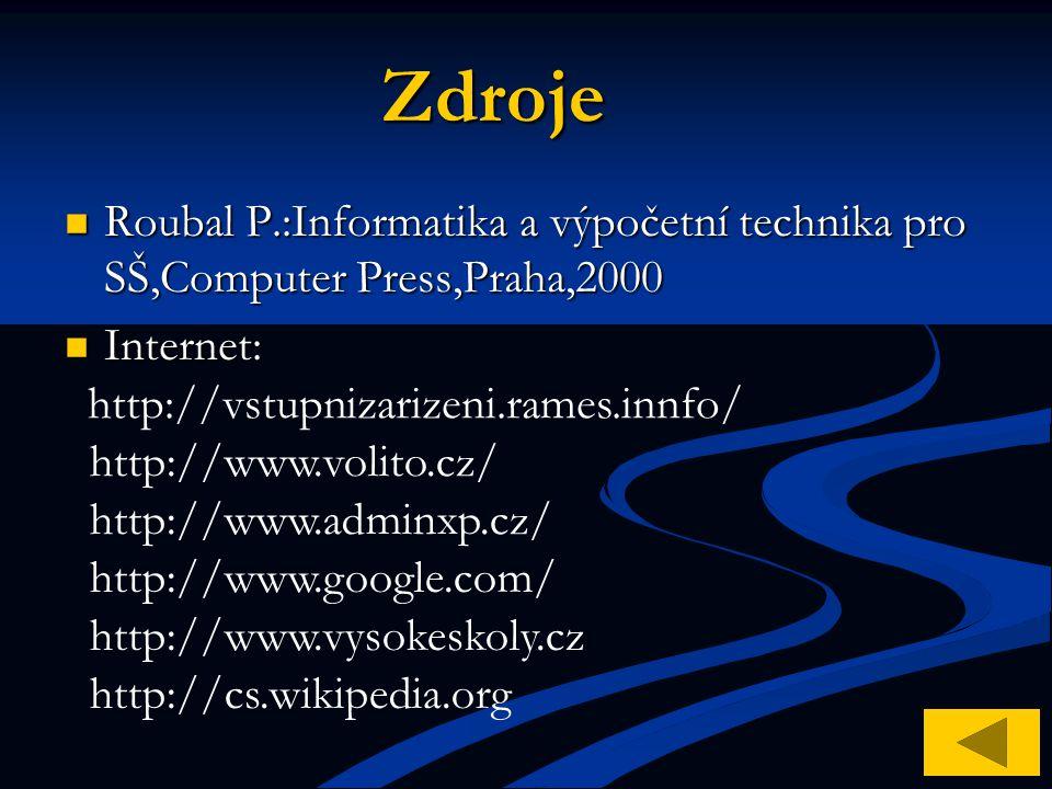 Zdroje Roubal P.:Informatika a výpočetní technika pro SŠ,Computer Press,Praha,2000. Internet: http://vstupnizarizeni.rames.innfo/