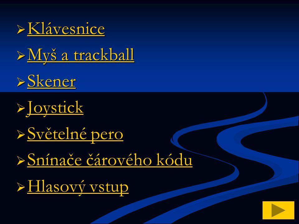 Klávesnice Myš a trackball Skener Joystick Světelné pero Snínače čárového kódu Hlasový vstup