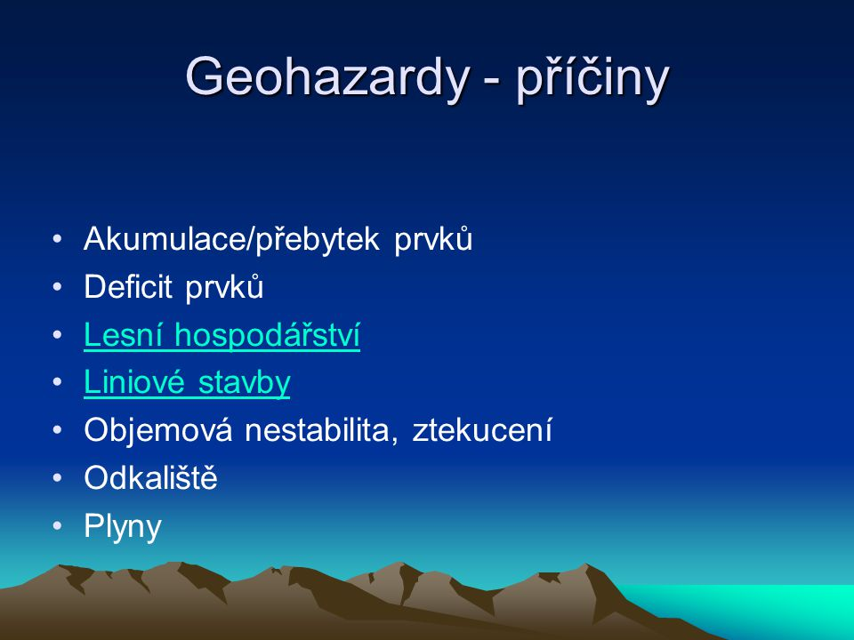 Geohazardy - příčiny Akumulace/přebytek prvků Deficit prvků