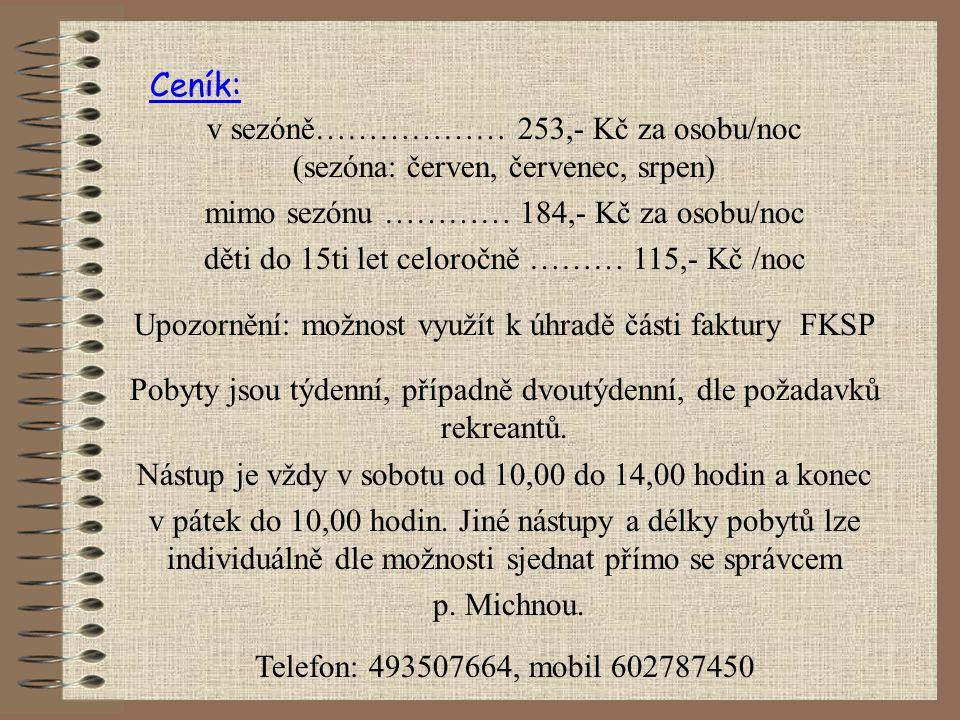 Ceník: v sezóně……………… 253,- Kč za osobu/noc (sezóna: červen, červenec, srpen) mimo sezónu ………… 184,- Kč za osobu/noc.