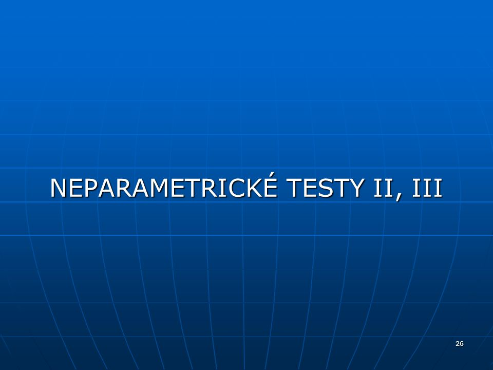 NEPARAMETRICKÉ TESTY II, III