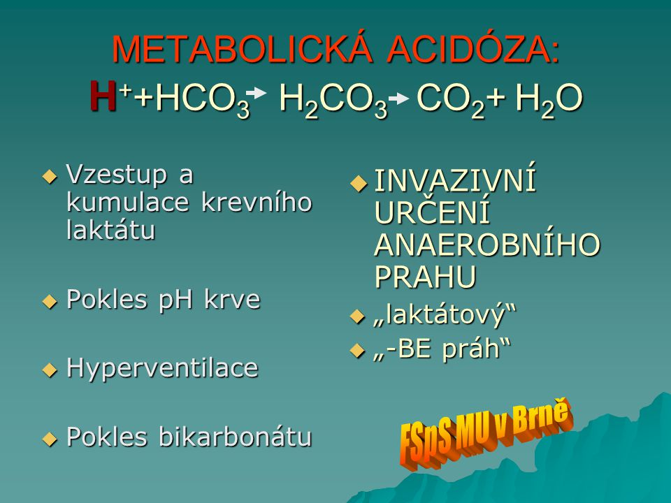METABOLICKÁ ACIDÓZA: H++HCO3 H2CO3 CO2+ H2O