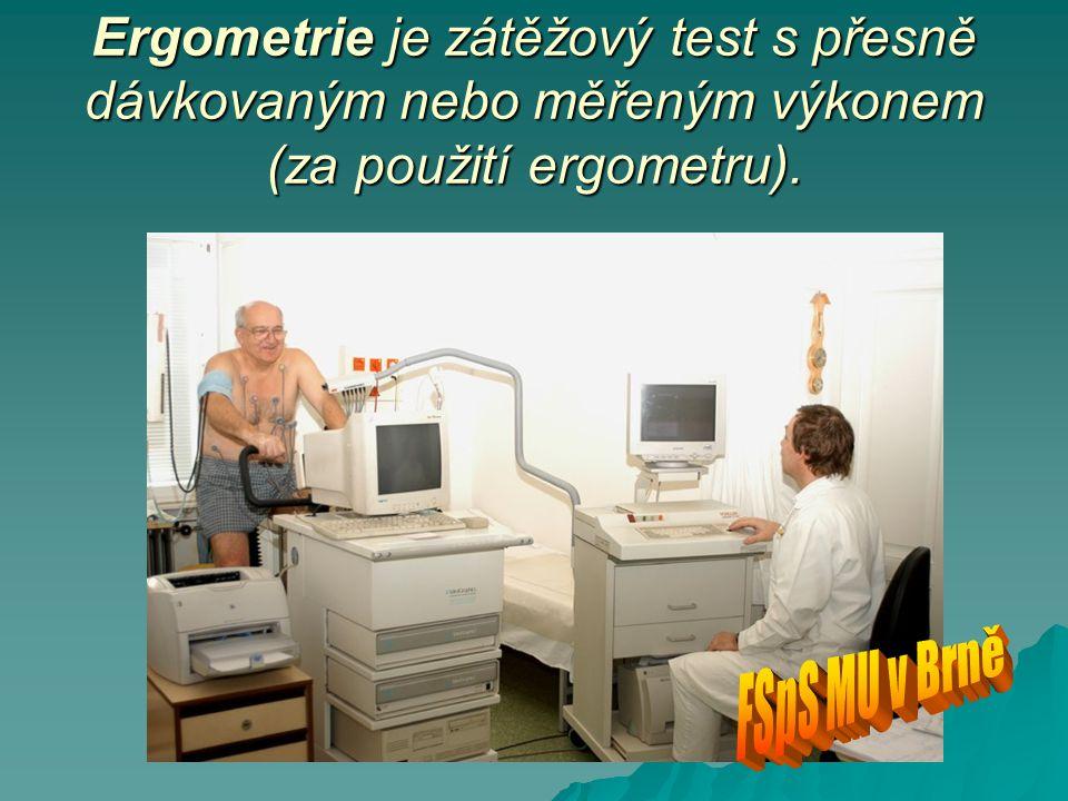 Ergometrie je zátěžový test s přesně dávkovaným nebo měřeným výkonem (za použití ergometru).