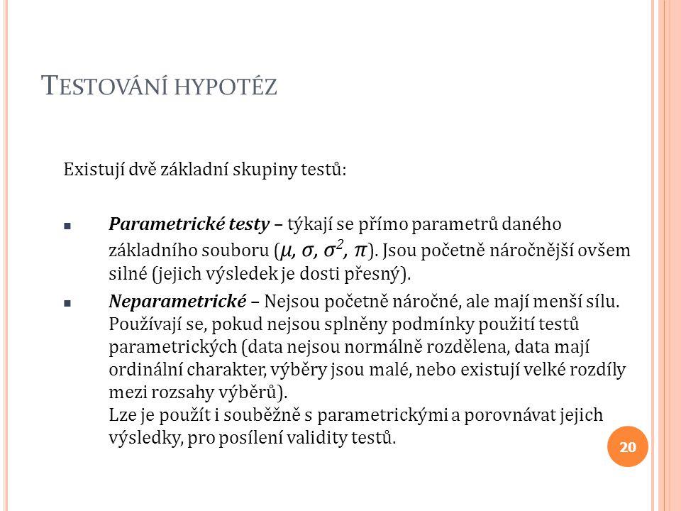 Testování hypotéz Existují dvě základní skupiny testů: