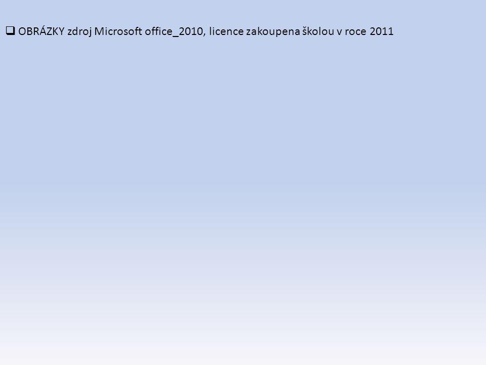 OBRÁZKY zdroj Microsoft office_2010, licence zakoupena školou v roce 2011