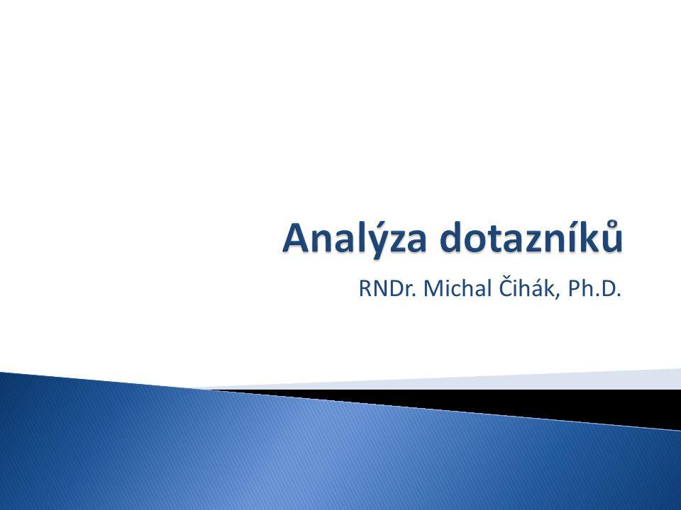 Analýza dotazníků RNDr. Michal Čihák, Ph.D.
