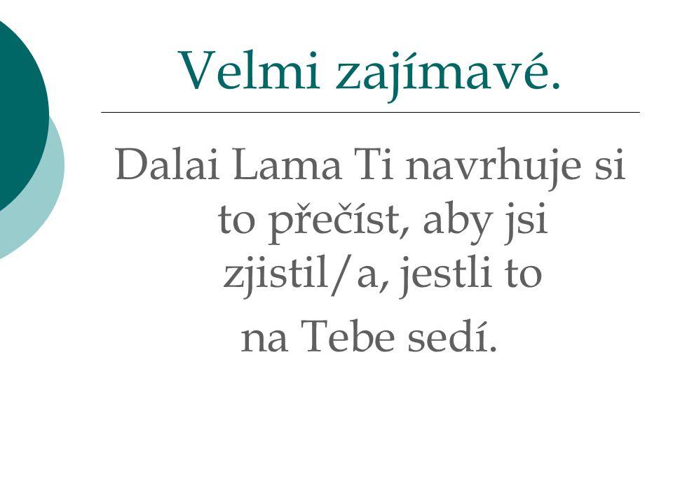 Dalai Lama Ti navrhuje si to přečíst, aby jsi zjistil/a, jestli to