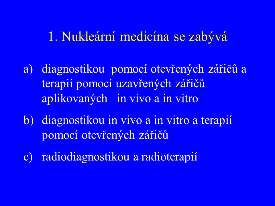 1. Nukleární medicína se zabývá