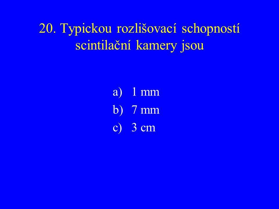 20. Typickou rozlišovací schopností scintilační kamery jsou