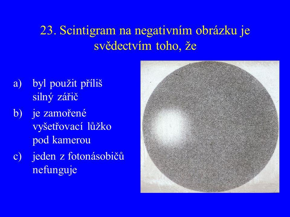 23. Scintigram na negativním obrázku je svědectvím toho, že