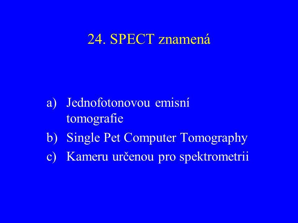 24. SPECT znamená Jednofotonovou emisní tomografie
