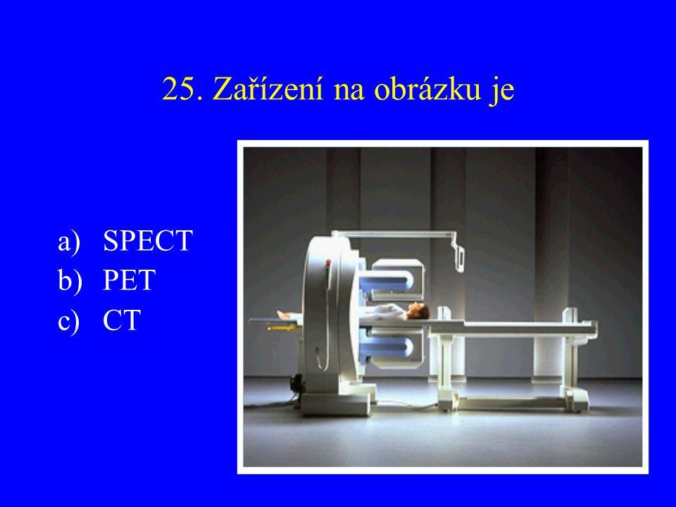 25. Zařízení na obrázku je SPECT PET CT