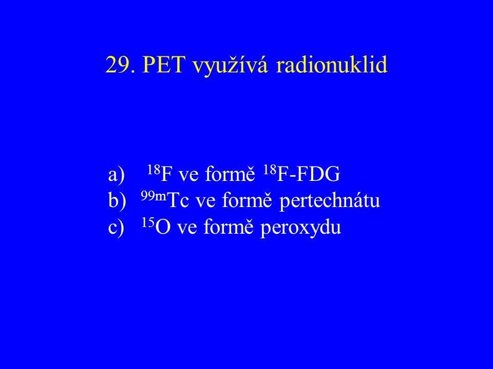 29. PET využívá radionuklid