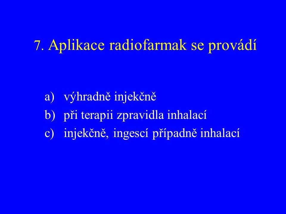 7. Aplikace radiofarmak se provádí