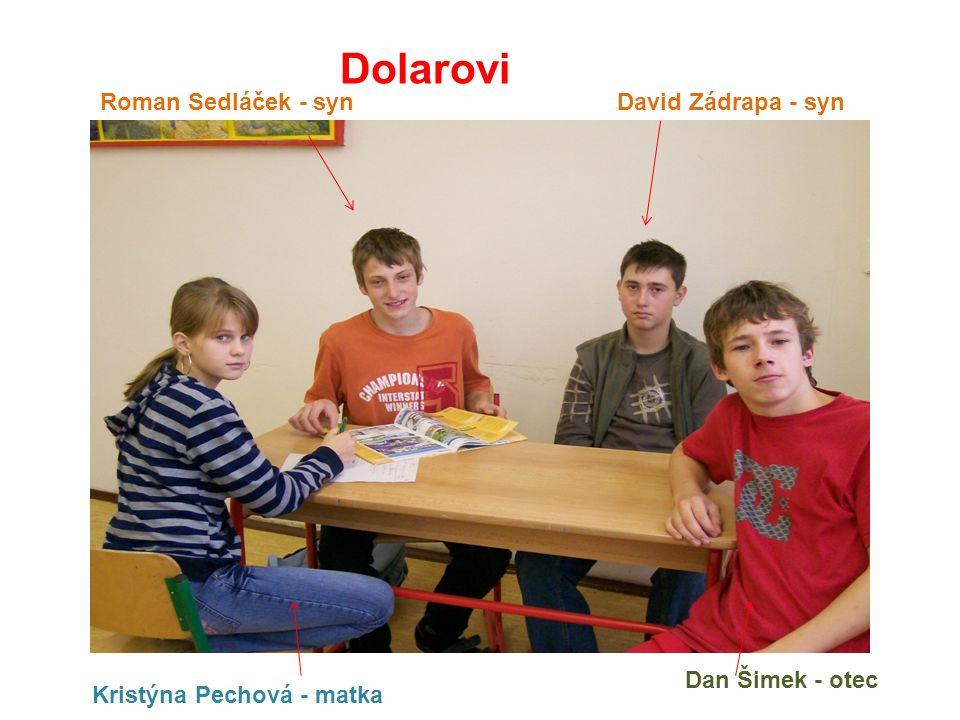 Dolarovi Roman Sedláček - syn David Zádrapa - syn Dan Šimek - otec