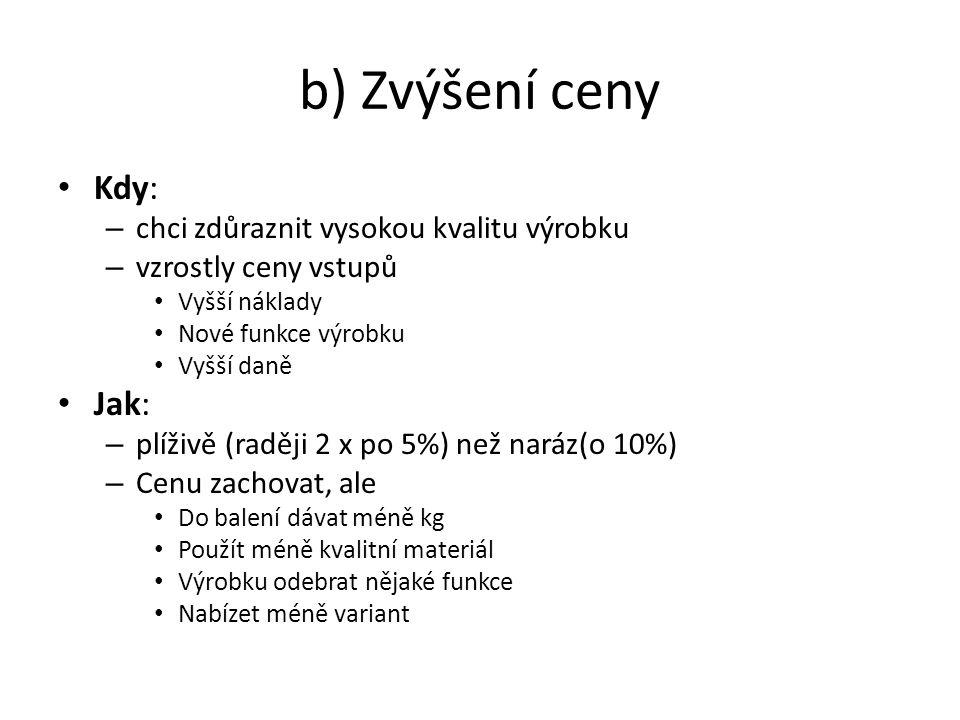 b) Zvýšení ceny Kdy: Jak: chci zdůraznit vysokou kvalitu výrobku