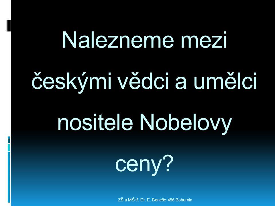 Nalezneme mezi českými vědci a umělci nositele Nobelovy ceny