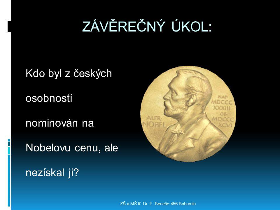 ZÁVĚREČNÝ ÚKOL: Kdo byl z českých osobností nominován na Nobelovu cenu, ale nezískal ji.