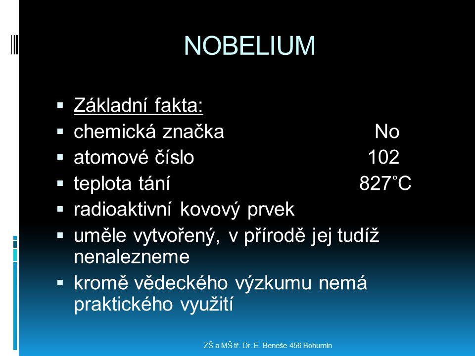 NOBELIUM Základní fakta: chemická značka No atomové číslo 102