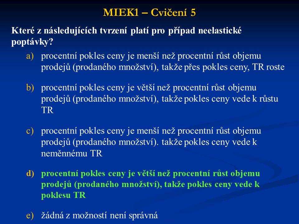 MIEK1 – Cvičení 5 Které z následujících tvrzení platí pro případ neelastické poptávky