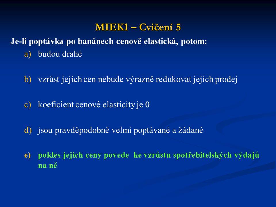 MIEK1 – Cvičení 5 Je-li poptávka po banánech cenově elastická, potom: