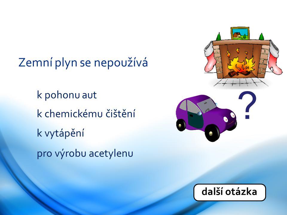 Zemní plyn se nepoužívá k pohonu aut k chemickému čištění k vytápění