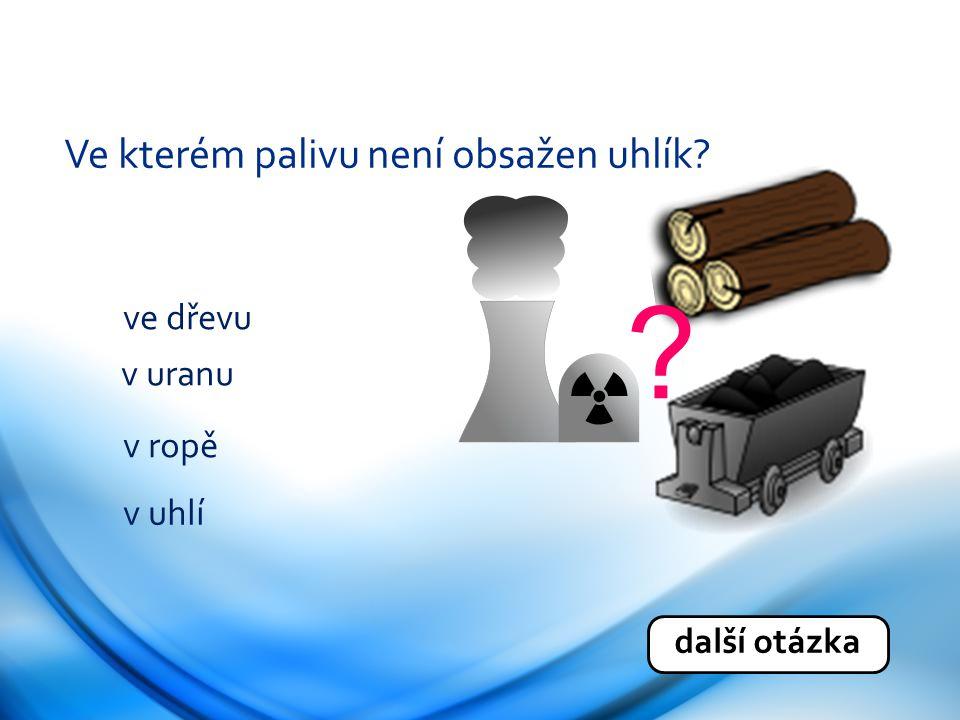Ve kterém palivu není obsažen uhlík ve dřevu v uranu v ropě v uhlí