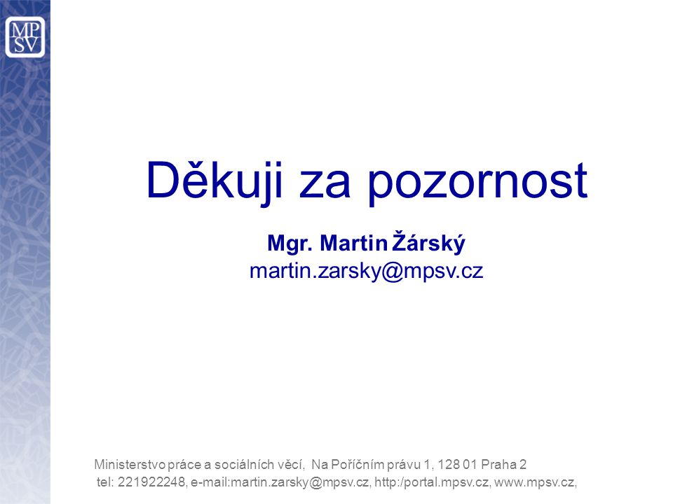 Děkuji za pozornost Mgr. Martin Žárský martin.zarsky@mpsv.cz