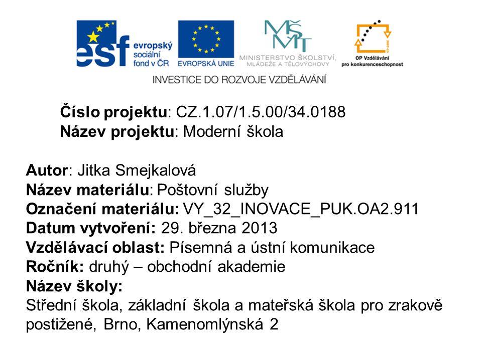 Číslo projektu: CZ.1.07/1.5.00/34.0188 Název projektu: Moderní škola. Autor: Jitka Smejkalová. Název materiálu: Poštovní služby.
