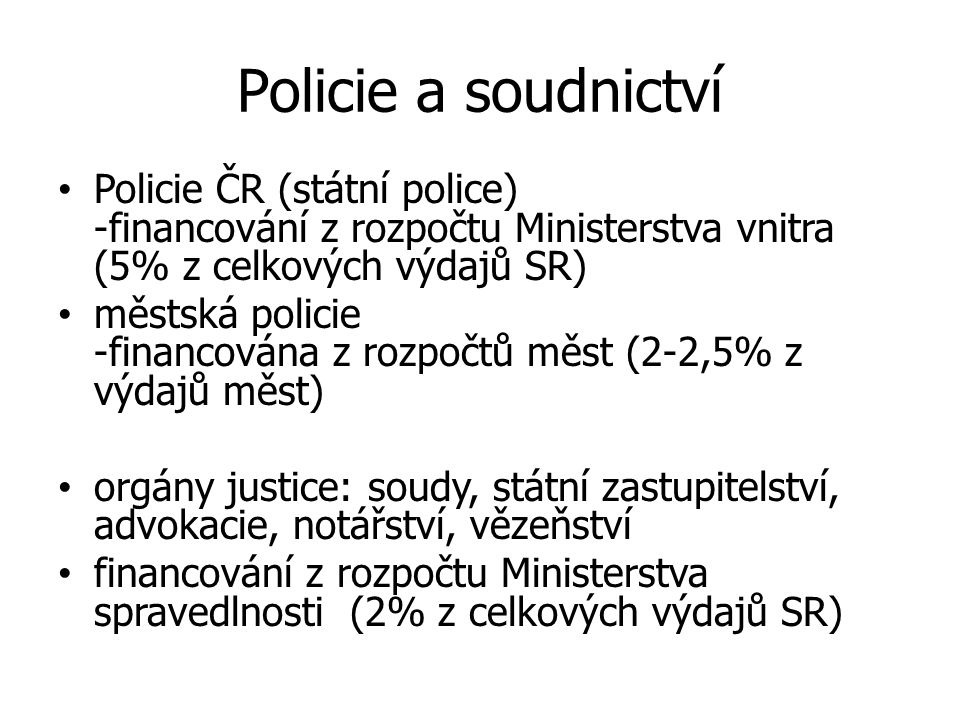 Policie a soudnictví Policie ČR (státní police) -financování z rozpočtu Ministerstva vnitra (5% z celkových výdajů SR)