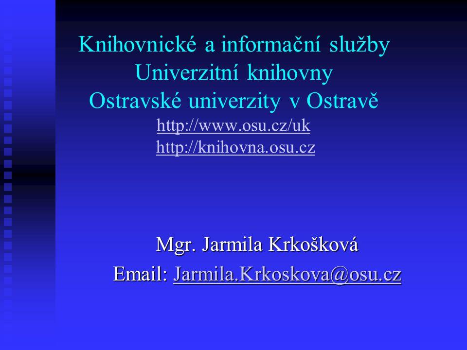 Mgr. Jarmila Krkošková Email: Jarmila.Krkoskova@osu.cz