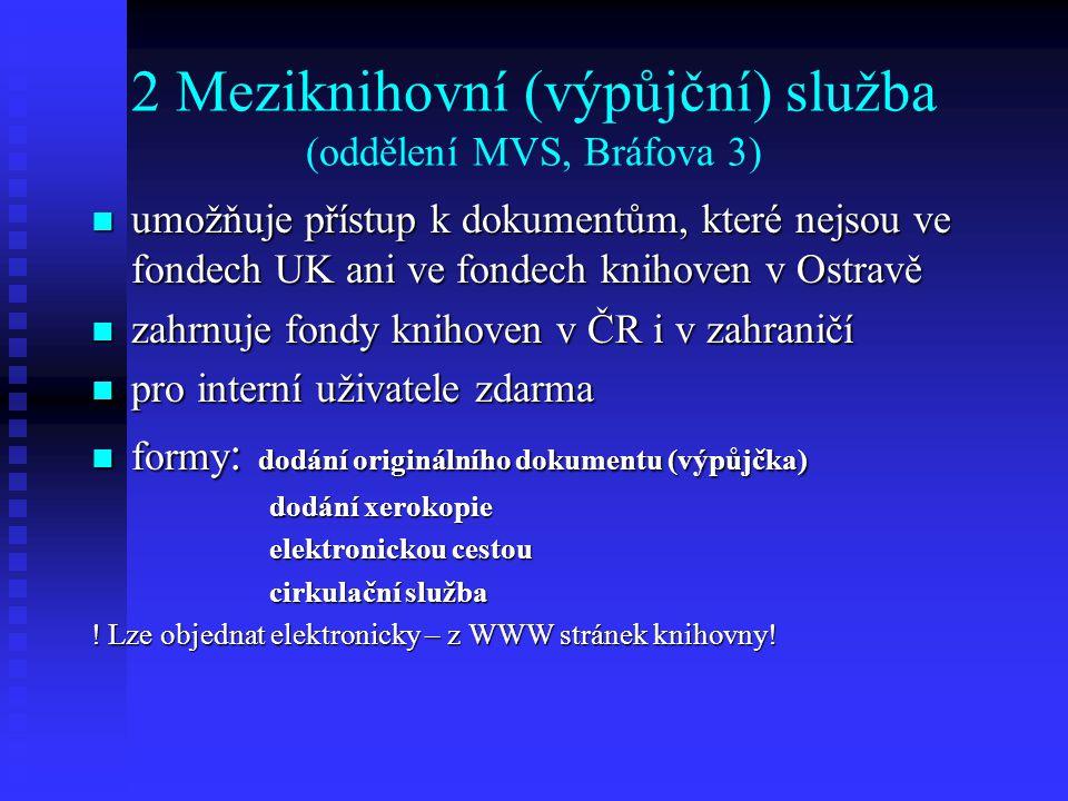 2 Meziknihovní (výpůjční) služba (oddělení MVS, Bráfova 3)