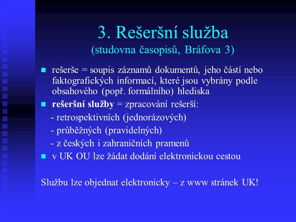 3. Rešeršní služba (studovna časopisů, Bráfova 3)