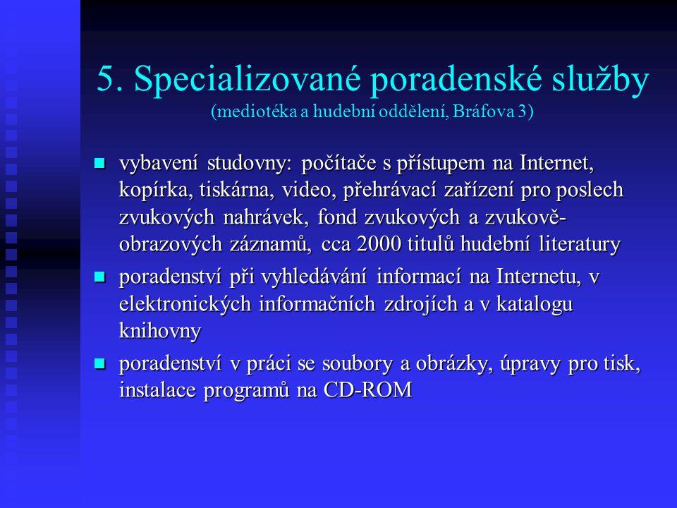 5. Specializované poradenské služby (mediotéka a hudební oddělení, Bráfova 3)