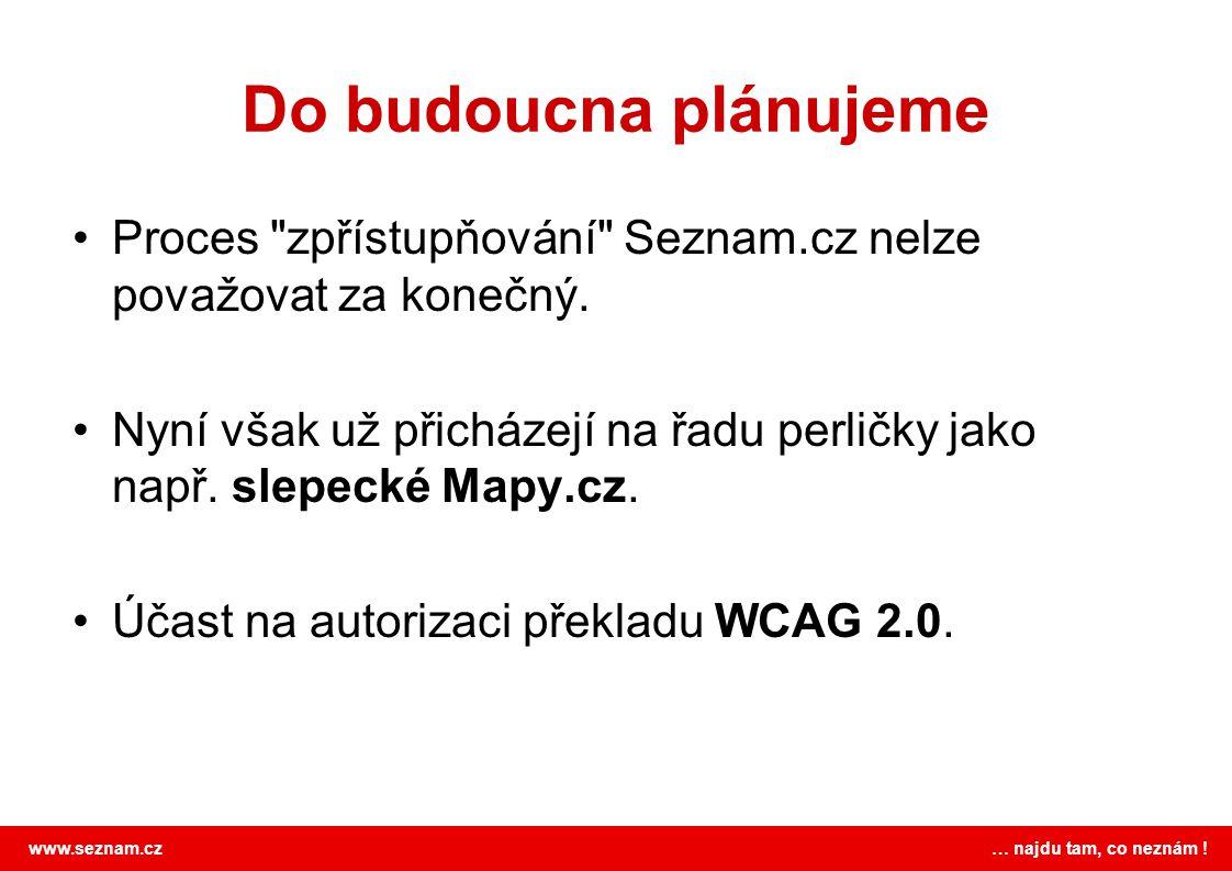 Do budoucna plánujeme Proces zpřístupňování Seznam.cz nelze považovat za konečný.