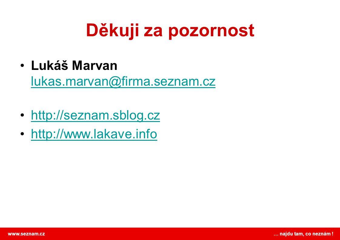Děkuji za pozornost Lukáš Marvan lukas.marvan@firma.seznam.cz