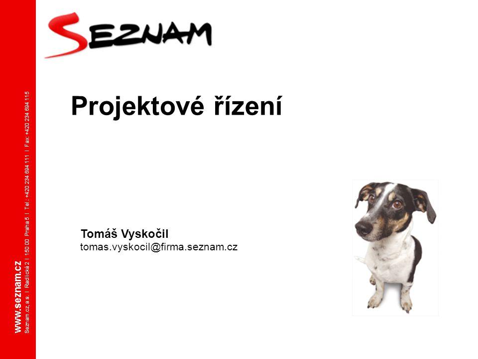 Projektové řízení Tomáš Vyskočil tomas.vyskocil@firma.seznam.cz