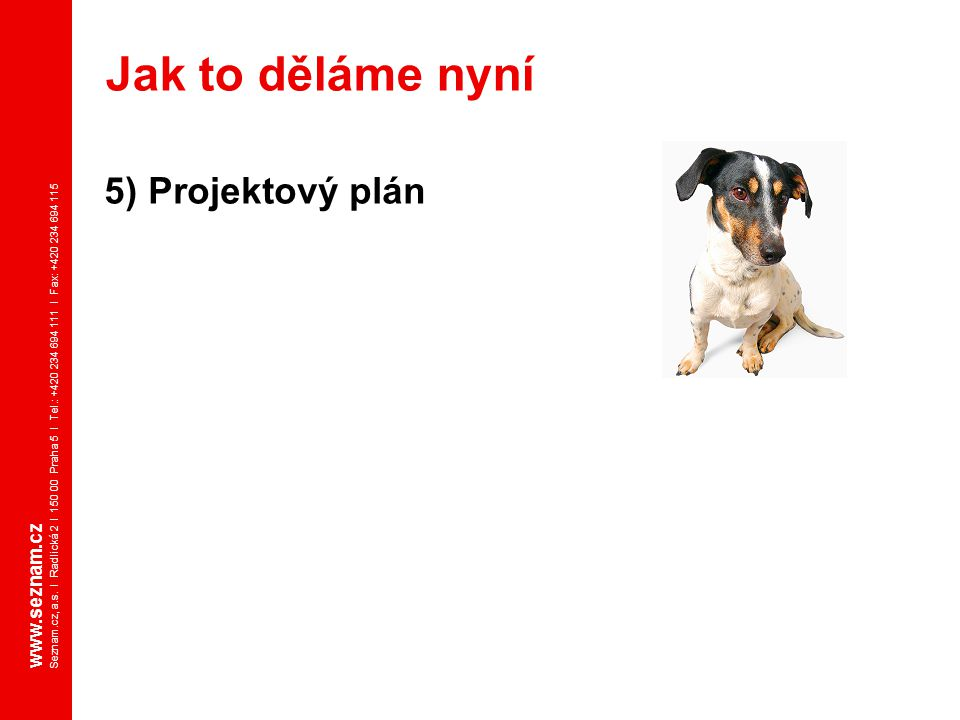 Jak to děláme nyní 5) Projektový plán www.seznam.cz