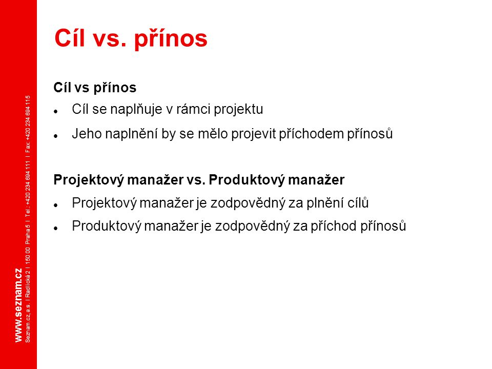 Cíl vs. přínos Cíl vs přínos Cíl se naplňuje v rámci projektu